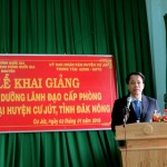 Khai giảng Lớp bồi dưỡng lãnh đạo, quản lý cấp phòng tại huyện Cư Jút tỉnh Đắk Nông năm 2019